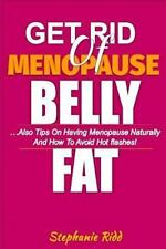 Get Rid of Menopause Belly Fat : Also Tips on Having Menopause Naturally and...