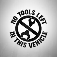 NO TOOLS LEFT IN THIS VEHICLE OVERNIGHT CAR VAN VINYL SIGN DECAL STICKER V1