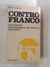 CONTRO FRANCO I protagonisti dell opposizione alla dittatura 1939 1970 S Vilar