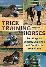 Trick Training for Horses : Fun Ways to Engage, Challenge, and Bond with Your...