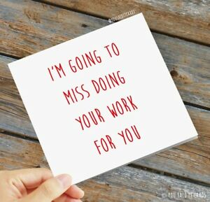 I'm going to miss doing your work for you / Funny Joke Rude Leaving Cards