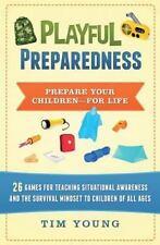Playful Preparedness : Prepare Your Children-For Life! 26 Games for Teaching...