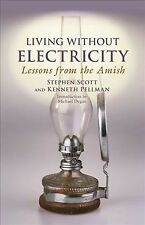 Living Without Electricity : Lessons from the Amish, Paperback by Scott, Step...
