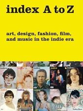 index A to Z: Art, Design, Fashion, Film, and Music in the Indie Era, , Bob Nick
