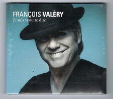 FRANÇOIS VALÉRY - JE SUIS VENU TE DIRE - CD 14 TITRES - 2014 - NEUF NEW NEU