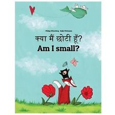 Am I Small? Kya Maim Choti Hum? : Children's Picture Book English-Hindi...