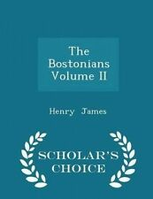 The Bostonians Volume II - Scholar's Choice Edition by James, Henry -Paperback