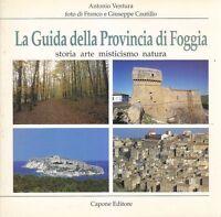 LA GUIDA DELLA PROVINCIA DI FOGGIA STORIA ARTE MISTICISMO NATURA Ventura 1999