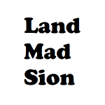 The Land Mad Sion