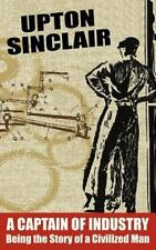 A Captain Of Industry: Being The Story Of A Civilized Man: By Upton Sinclair