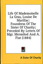 Life Of Mademoiselle La Gras, Louise De Marillac:  Nun Foundress