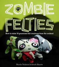NEW - Zombie Felties: How to Raise 16 Gruesome Felt Creatures from the Undead