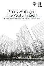Policy Making in the Public Interest: A Text and Workbook for Local Government b