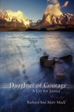 Daughter of Courage : A Cry for Justice by Barbara Ann Mary Mack (2003,...