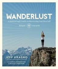 Wanderlust: a Modern Yogi's Guide to Discovering Your Best Self by Jeff Krasno (