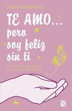 Te amo... pero soy feliz sin ti (Spanish Edition), , Jaramillo, Jaime, Good, 200