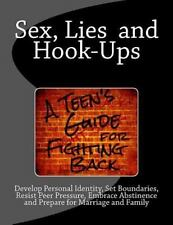 Sex, Lies and Hook Ups: a Teen's Guide for Fighting Back : Develop Personal...