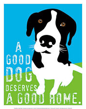 A GOOD DOG DESERVES A HOME ART PRINT BY GINGER OLIPHANT 11x14 cute dog poster