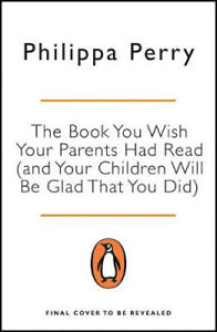 The Book You Wish Your Parents Had Read (and Your Children Will Be Glad That You