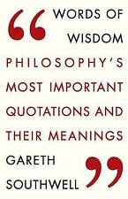 Words of Wisdom: Philosophy's Most Important Quotations and Their Meaning, New,