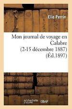 Mon Journal de Voyage en Calabre (2-15 Decembre 1887) by Perrin-E (2014,...