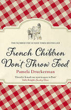 French Children Don't Throw Food by Pamela Druckerman (Paperback, 2013)