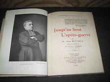 Abbé WETTERLE: Jusqu'au bout . L'après-guerre 1916 préface de Maurice Barrès