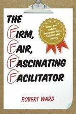THE FIRM, FAIR, FASCINATING FACILITATOR - WARD, ROBERT - NEW PAPERBACK BOOK