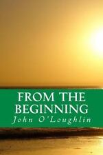 From the Beginning : Early Poetry and Prose by John O'Loughlin (2014, Paperback)