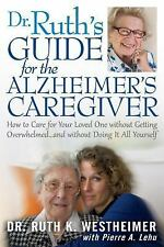 Dr. Ruth's Guide for the Alzheimer's Caregiver: How to Care for Your Loved On...