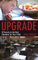 Upgrade : 10 Secrets to the Best Education for Your Child by Kevin Swanson