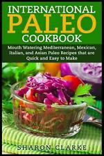International Paleo Cookbook: Mouth Watering Mediterranean, Mexican, Italian, an