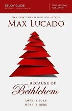 Because of Bethlehem Study Guide : Love Is Born Hope Is Here by Max Lucado...