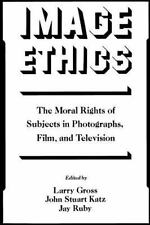 Image Ethics The Moral Rights of Subjects in Photographs Film and TV**NEW**6359