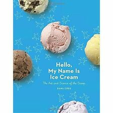 Hello, My Name Is Ice Cream: The Art And Science Of The Scoop by Dana Cree...