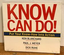 Know Can Do! PUT YOUR KNOW HOW INTO ACTION Ken Blanchard/Paul J Meyer/Dick Ruhe