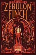 The Death and Life of Zebulon Finch, Volume One: At the Edge of Empire: By Kr.