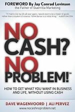 No Cash? No Problem! : Learn How to Get Everything You Want in Business and...