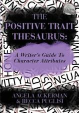 The Positive Trait Thesaurus: A Writer's Guide to Character Attributes (Paperbac