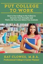 Put College to Work: How to Use College to the Fullest to Discover Your Strength