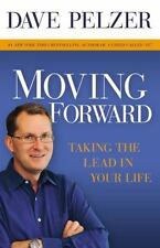 Moving Forward : Taking the Lead in Your Life by Dave Pelzer (2009, Paperback)