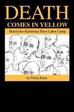 Death Comes in Yellow : Skarzysko-Kamienna Slave Labor Camp by Felicja Karay...