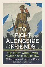 To Fight Alongside Friends: The First World War Diaries of Charlie May-ExLibrary