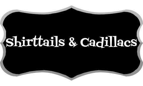 Shirttails & Cadillacs