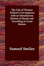 The Life of Thomas Telford Civil Engineer with an Introductory History of Roads and Travelling in Great Britain by Samuel Smiles (Paperback, 2006)