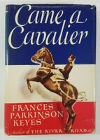 CAME A CAVALIER by FRANCES PARKINSON KEYES Julian Messner 1947 Hardcover w/ DC