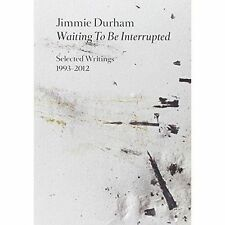 Jimmie Durham: Waiting to be Interrupted. Selected Writings 1993 - 2012 by Kreug