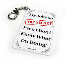 My Job Is Top Secret I Don't Even Know What I'm Doing Key Chain Keyring
