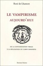 Le Vampirisme aujourd'hui... Réalisation du Corps de Gloire  René de Lhamort