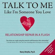 Talk to Me : Like I'm Someone You Love - Relationship Repair in a Flash by Nancy